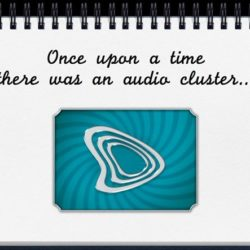Once upon a time... there was an Audio Cluster